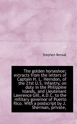 Golden Horseshoe; Extracts from the Letters of Captain H L Herndon, of the 21st U S Infantry  N/A 9781116726282 Front Cover