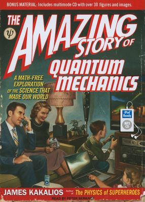 The Amazing Story of Quantum Mechanics: A Math-free Exploration of the Science That Made Our World  2010 9781400166282 Front Cover