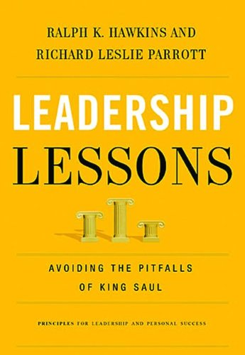 Leadership Lessons Avoiding the Pitfalls of King Saul  2013 9781401677282 Front Cover