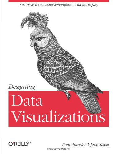Designing Data Visualizations   2011 9781449312282 Front Cover