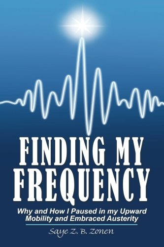 Finding My Frequency Why and How I Paused in My Upward Mobility and Embraced Austerity  2013 9781491821282 Front Cover
