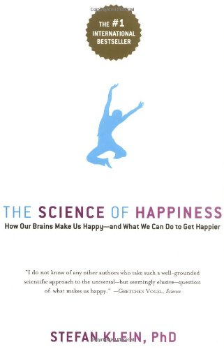 Science of Happiness How Our Brains Make Us Happy-And What We Can Do to Get Happier  2006 edition cover