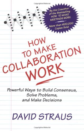 How to Make Collaboration Work Powerful Ways to Build Consensus, Solve Problems, and Make Decisions  2002 edition cover