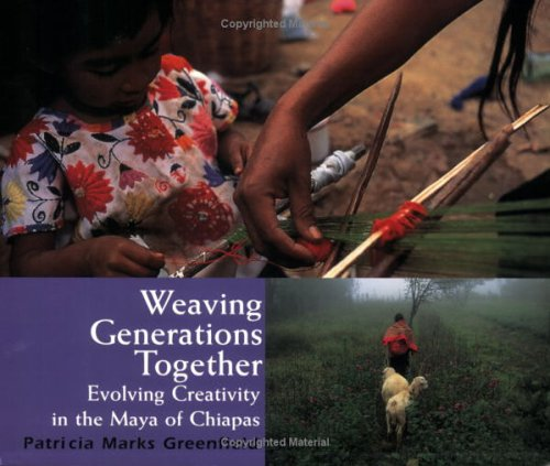 Weaving Generations Together Evolving Creativity among the Mayas of Chiapas  2004 edition cover