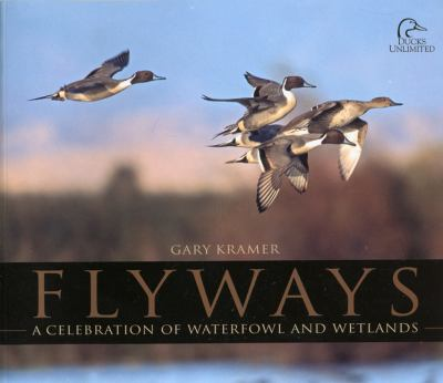 Flyways A Celebration of Waterfowl and Wetlands N/A 9781932052282 Front Cover