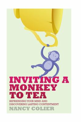 Inviting a Monkey to Tea Befriending Your Mind and Discovering Lasting Contentment  2012 9781935387282 Front Cover