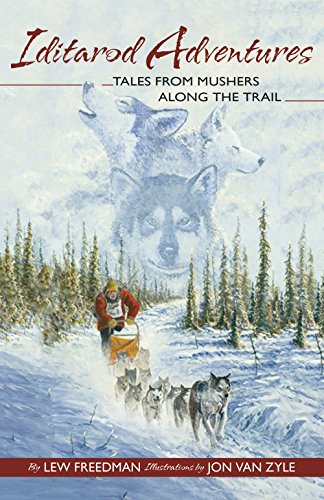 Iditarod Adventures Tales from Mushers along the Trail  2015 9781941821282 Front Cover