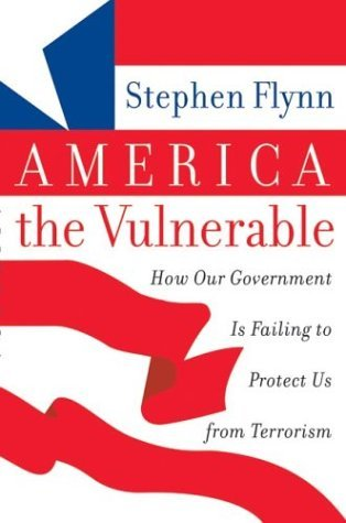America the Vulnerable How Our Government Is Failing to Protect Us from Terrorism  2004 9780060571283 Front Cover