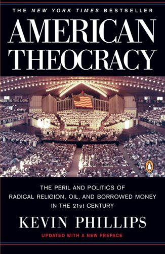 American Theocracy The Peril and Politics of Radical Religion, Oil, and Borrowed Money in the 21st Century N/A edition cover