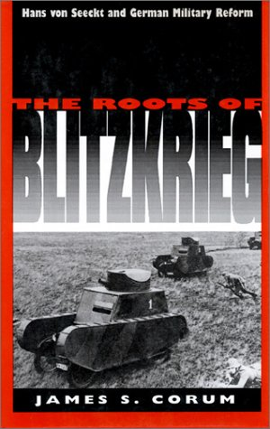 Roots of Blitzkrieg Hans von Seeckt and German Military Reform  1992 edition cover