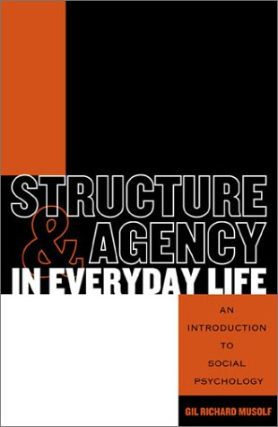 Structure and Agency in Everyday Life An Introduction to Social Phychology 2nd 2003 9780742525283 Front Cover
