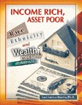 Income Rich, Asset Poor Race, Ethnicity, and Wealth Inequality in America Revised  9780757561283 Front Cover