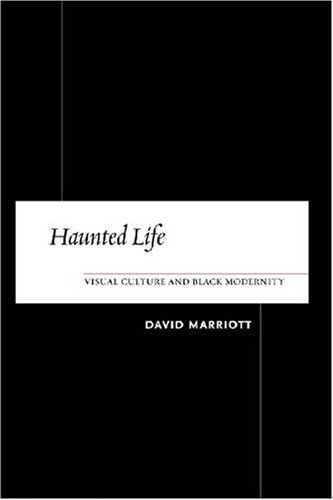 Haunted Life Visual Culture and Black Modernity  2007 edition cover