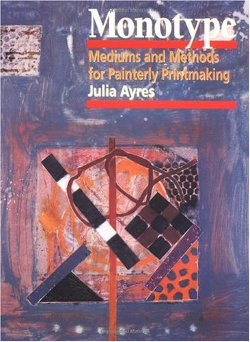 Monotype Mediums and Methods for Painterly Printmaking  2001 edition cover