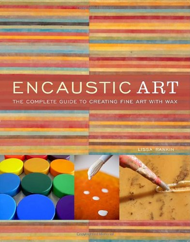 Encaustic Art The Complete Guide to Creating Fine Art with Wax  2010 edition cover