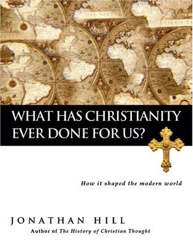 What Has Christianity Ever Done for Us? : How It Shaped the Modern World  2005 edition cover