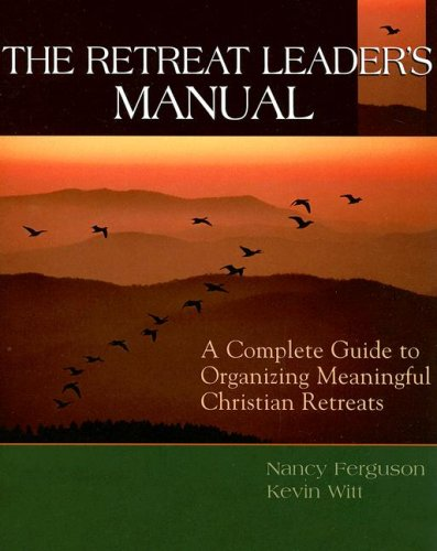 Retreat Leader's Manual A Complete Guide to Organizing Meaningful Christian Retreats N/A edition cover