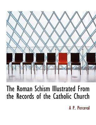 Roman Schism Illustrated from the Records of the Catholic Church N/A 9781113915283 Front Cover