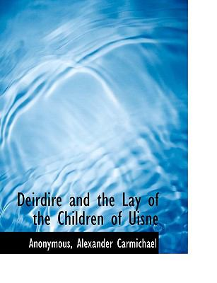 Deirdire and the Lay of the Children of Uisne  N/A 9781113928283 Front Cover