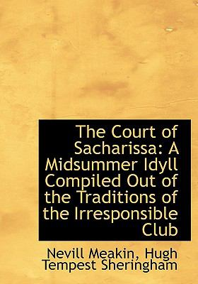 Court of Sachariss : A Midsummer Idyll Compiled Out of the Traditions of the Irresponsible Club N/A 9781115263283 Front Cover