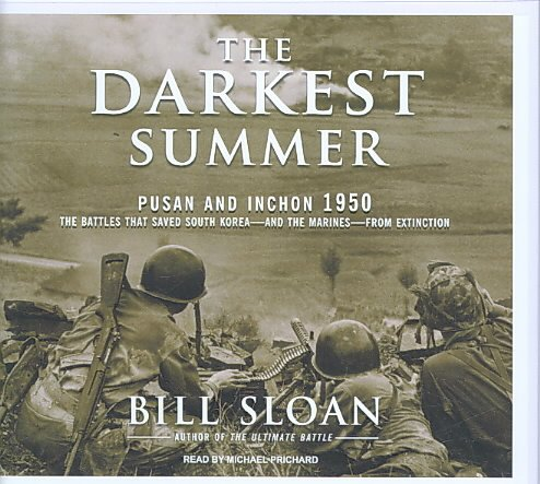 The Darkest Summer: Pusan and Inchon 1950: the Battles That Saved South Korea---and the Marines---from Extinction, Library Edition  2009 9781400143283 Front Cover