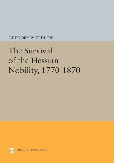 Survival of the Hessian Nobility, 1770-1870   1988 9781400859283 Front Cover