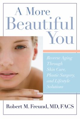 More Beautiful You Reverse Aging Through Skin Care, Plastic Surgery, and Lifestyle Solutions  2010 9781402756283 Front Cover