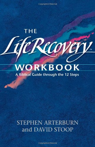 Life Recovery A Biblical Guide Through the Twelve Steps  2007 (Workbook) edition cover