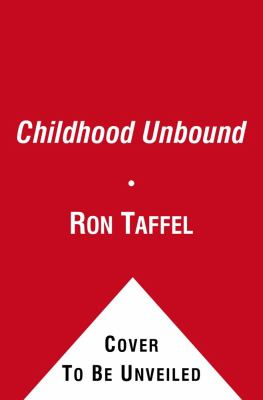 Childhood Unbound The Powerful New Parenting Approach That Gives Our 21st Century Kids the Authority, Love, and Listening They Need to Thrive N/A edition cover