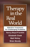 Therapy in the Real World Effective Treatments for Challenging Problems  2013 edition cover