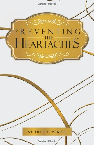 Preventing the Heartaches   2013 9781490706283 Front Cover