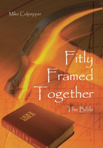Fitly Framed Together The Bible  2013 9781490805283 Front Cover