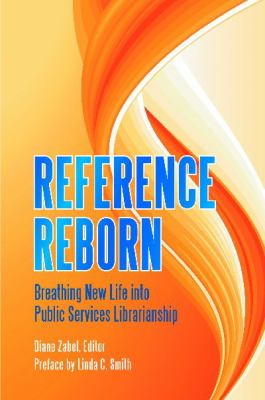 Reference Reborn Breathing New Life into Public Services Librarianship  2011 edition cover