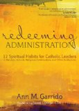 Redeeming Administration 12 Spiritual Habits for Catholic Leaders in Parishes, Schools, Religious Communities, and Other Institutions  2013 edition cover