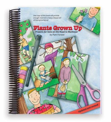 Plants Grown Up Projects for Sons on the Road to Manhood 2nd (Revised) edition cover