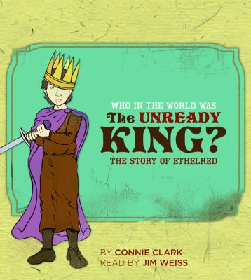Who in the World Was the Unready King? The Story of Ethelred  2008 9781933339283 Front Cover