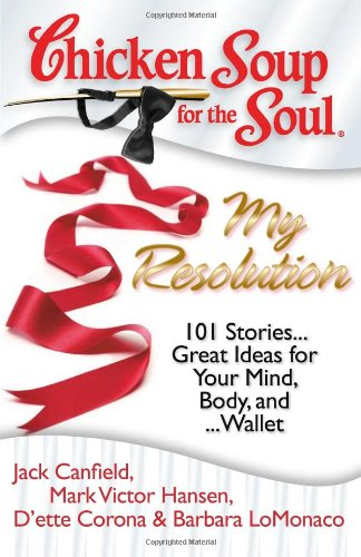 Chicken Soup for the Soul: My Resolution 101 Stories... Great Ideas for Your Mind, Body, And ... Wallet N/A 9781935096283 Front Cover