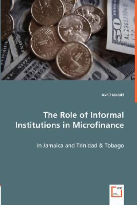 The Role of Informal Institutions in Microfinance: In Jamaica and Trinidad & Tobago  2008 9783836487283 Front Cover