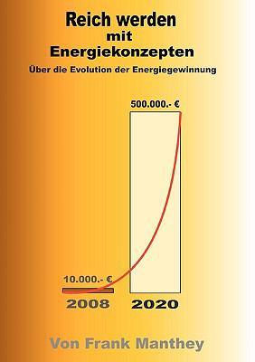 Reich werden mit Energiekonzepten �ber die Evolution der Energiegewinnung N/A 9783837013283 Front Cover