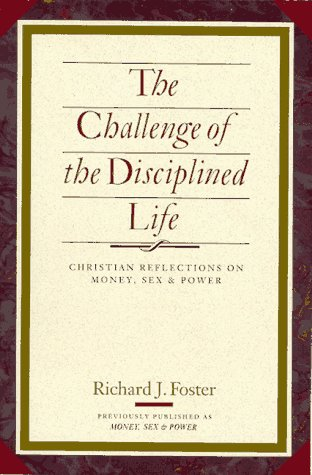 Challenge of the Disciplined Life Christian Reflections on Money, Sex, and Power N/A edition cover