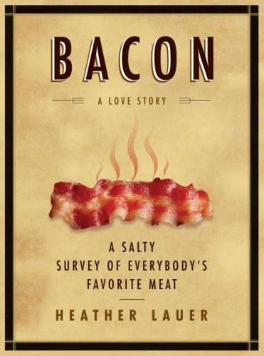 Bacon A Love Story - A Salty Survey of Everybody's Favorite Meat  2009 9780061704284 Front Cover