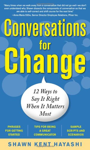 Conversations for Change 12 Ways to Say It Right When It Matters Most  2011 9780071745284 Front Cover