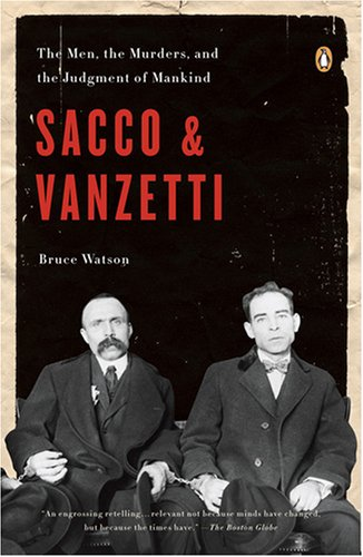 Sacco and Vanzetti The Men, the Murders, and the Judgment of Mankind  2009 9780143114284 Front Cover