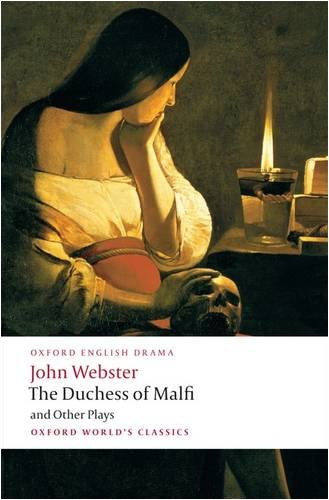 Duchess of Malfi and Other Plays The White Devil; the Duchess of Malfi; the Devil's Law-Case; a Cure for a Cuckold  2009 9780199539284 Front Cover