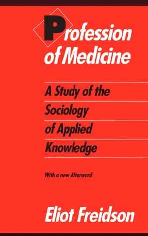 Profession of Medicine A Study of the Sociology of Applied Knowledge Reprint  edition cover