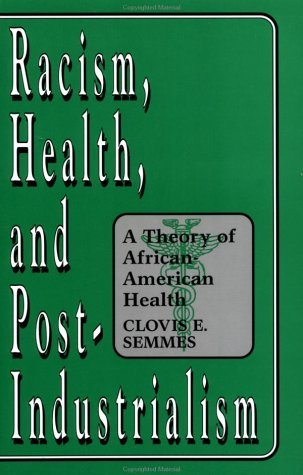 Racism, Health, and Post-Industrialism A Theory of African-American Health  1996 edition cover