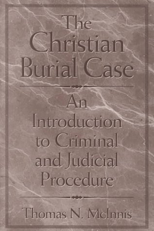 Christian Burial Case An Introduction to Criminal and Judicial Procedure  2001 9780275970284 Front Cover