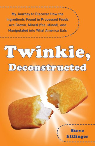 Twinkie, Deconstructed My Journey to Discover How the Ingredients Found in Processed Foods Are Grown, Mined (Yes, Mined), and Manipulated into What America Eats N/A edition cover