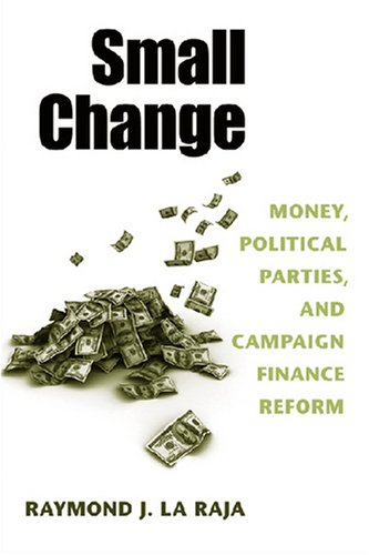 Small Change Money, Political Parties, and Campaign Finance Reform  2008 9780472050284 Front Cover