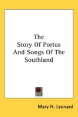 Story of Portus and Songs of the Southland  N/A 9780548517284 Front Cover